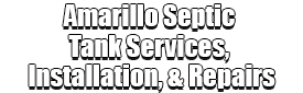 Amarillo Septic Tank Services, Installation, & Repairs Logo-We offer Septic Service & Repairs, Septic Tank Installations, Septic Tank Cleaning, Commercial, Septic System, Drain Cleaning, Line Snaking, Portable Toilet, Grease Trap Pumping & Cleaning, Septic Tank Pumping, Sewage Pump, Sewer Line Repair, Septic Tank Replacement, Septic Maintenance, Sewer Line Replacement, Porta Potty Rentals